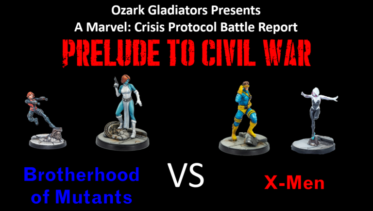 Ozark Gladiators Presents Brotherhood of Mutants Vs X-men. A Marvel: Crisis Protocal Narrative Battle report