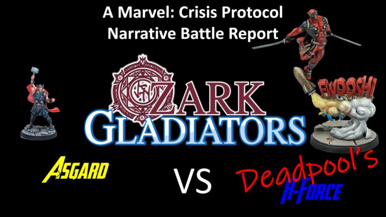 Ozark Gladiators Presents S2E7: Deadpool's X-Force vs Asgard (A Marvel: Crisis Protocol Battle Report)