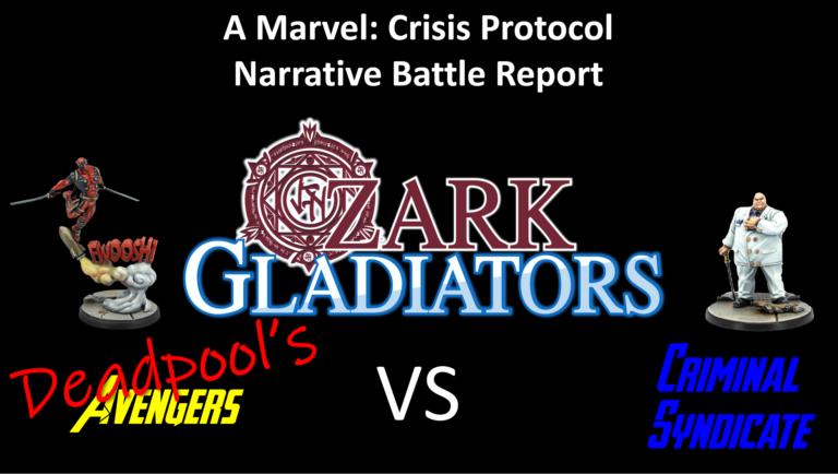 Ozark Gladiators presents S2E8: Deadpools's Avengers Vs Sin's Criminal Syndicate (A Marvel: Crisis Protocol Battle Report)