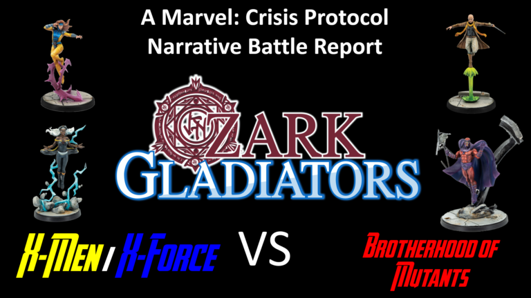 Ozark Gladiators presents S2E13 Brotherhood of Mutants Vs X-Force/X-Men (A Marvel: Crisis Protocol Battle Report.)